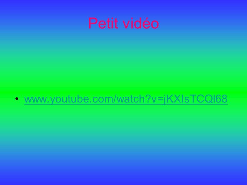 Petit vidéo www.youtube.com/watch v=jKXIsTCQl68