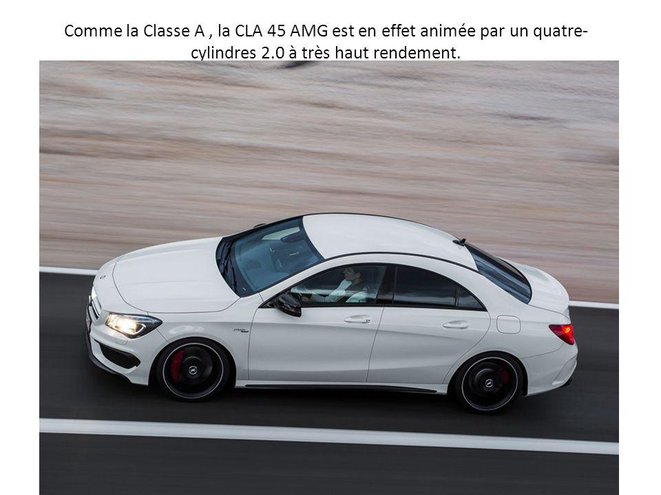 Comme la Classe A , la CLA 45 AMG est en effet animée par un quatre-cylindres 2.0 à très haut rendement.