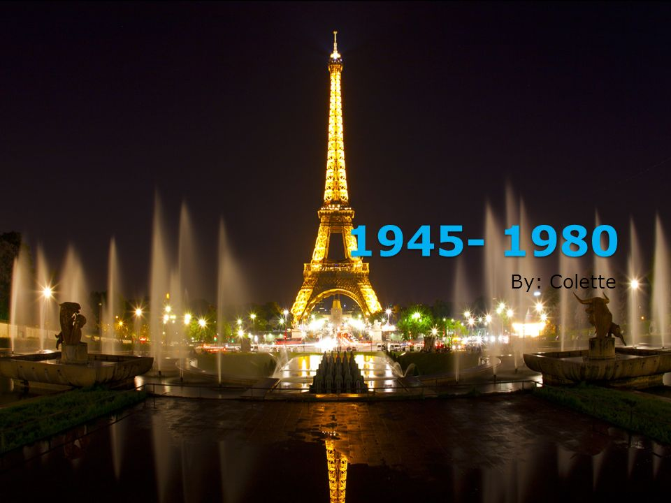 1945- 1980 By: Colette