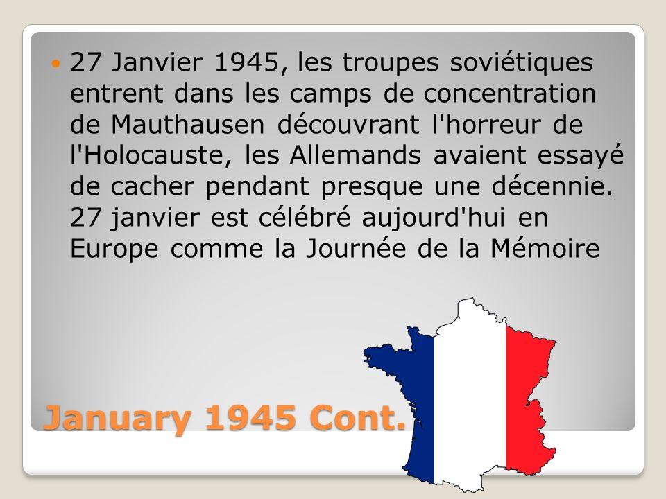 27 Janvier 1945, les troupes soviétiques entrent dans les camps de concentration de Mauthausen découvrant l horreur de l Holocauste, les Allemands avaient essayé de cacher pendant presque une décennie. 27 janvier est célébré aujourd hui en Europe comme la Journée de la Mémoire