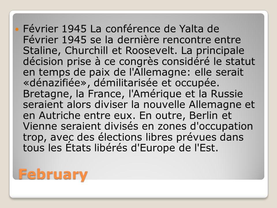 Février 1945 La conférence de Yalta de Février 1945 se la dernière rencontre entre Staline, Churchill et Roosevelt. La principale décision prise à ce congrès considéré le statut en temps de paix de l Allemagne: elle serait «dénazifiée», démilitarisée et occupée. Bretagne, la France, l Amérique et la Russie seraient alors diviser la nouvelle Allemagne et en Autriche entre eux. En outre, Berlin et Vienne seraient divisés en zones d occupation trop, avec des élections libres prévues dans tous les États libérés d Europe de l Est.