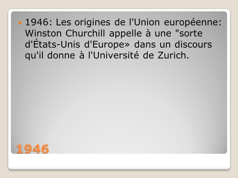 1946: Les origines de l Union européenne: Winston Churchill appelle à une sorte d États-Unis d Europe» dans un discours qu il donne à l Université de Zurich.