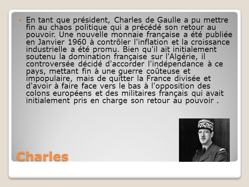 En tant que président, Charles de Gaulle a pu mettre fin au chaos politique qui a précédé son retour au pouvoir. Une nouvelle monnaie française a été publiée en Janvier 1960 à contrôler l inflation et la croissance industrielle a été promu. Bien qu il ait initialement soutenu la domination française sur l Algérie, il controversée décidé d accorder l indépendance à ce pays, mettant fin à une guerre coûteuse et impopulaire, mais de quitter la France divisée et d avoir à faire face vers le bas à l opposition des colons européens et des militaires français qui avait initialement pris en charge son retour au pouvoir .