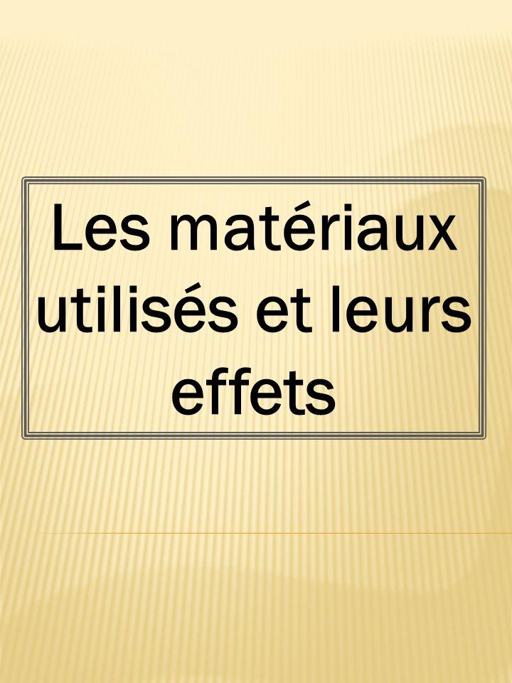 Les matériaux utilisés et leurs effets