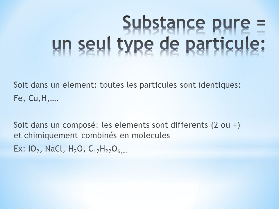 Substance pure = un seul type de particule: