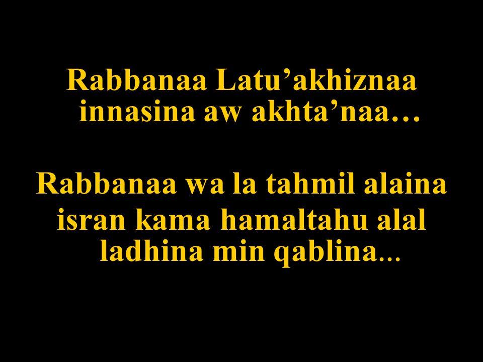 Rabbanaa Latu'akhiznaa innasina aw akhta'naa…