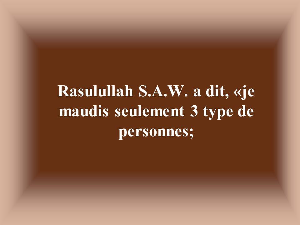 Rasulullah S.A.W. a dit, «je maudis seulement 3 type de personnes;