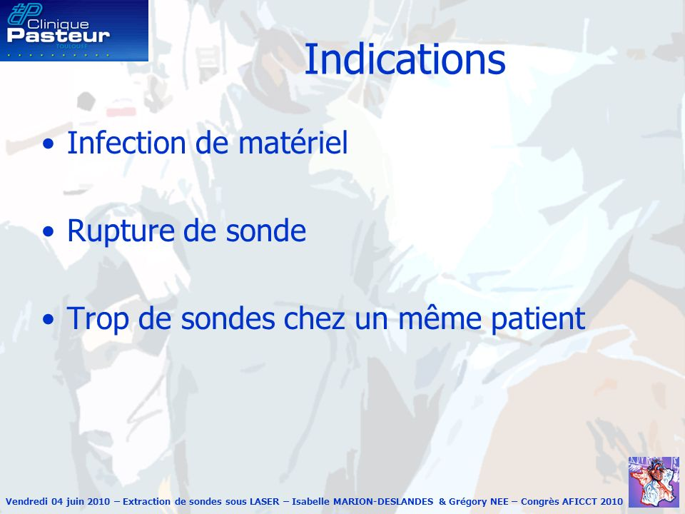 Indications Infection de matériel Rupture de sonde