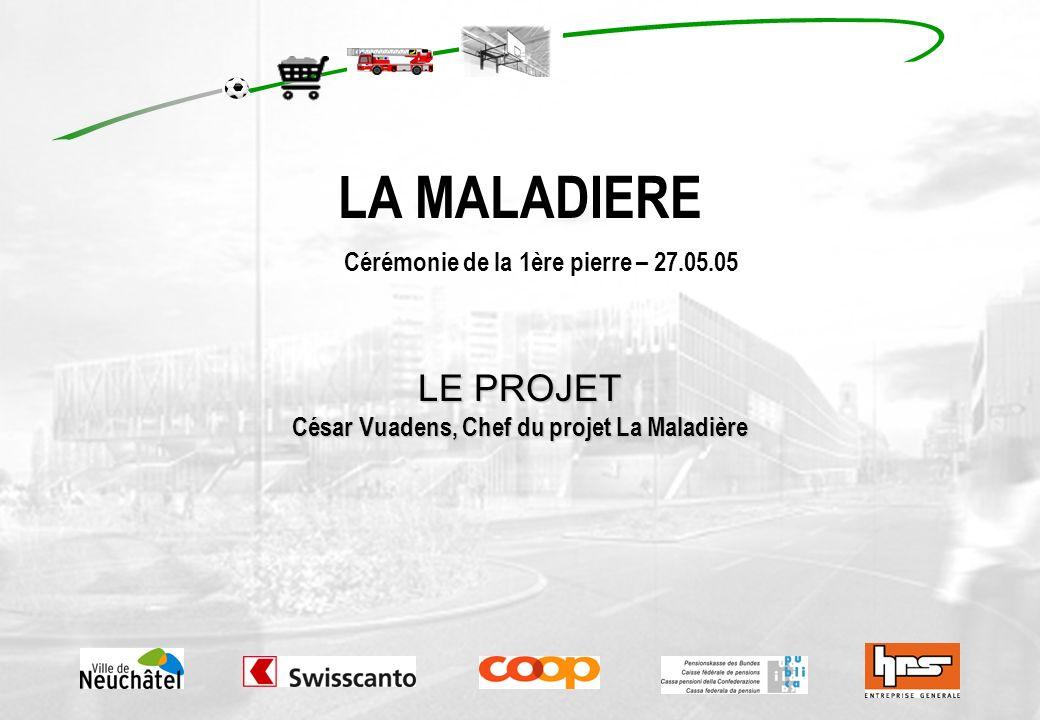 LE PROJET César Vuadens, Chef du projet La Maladière