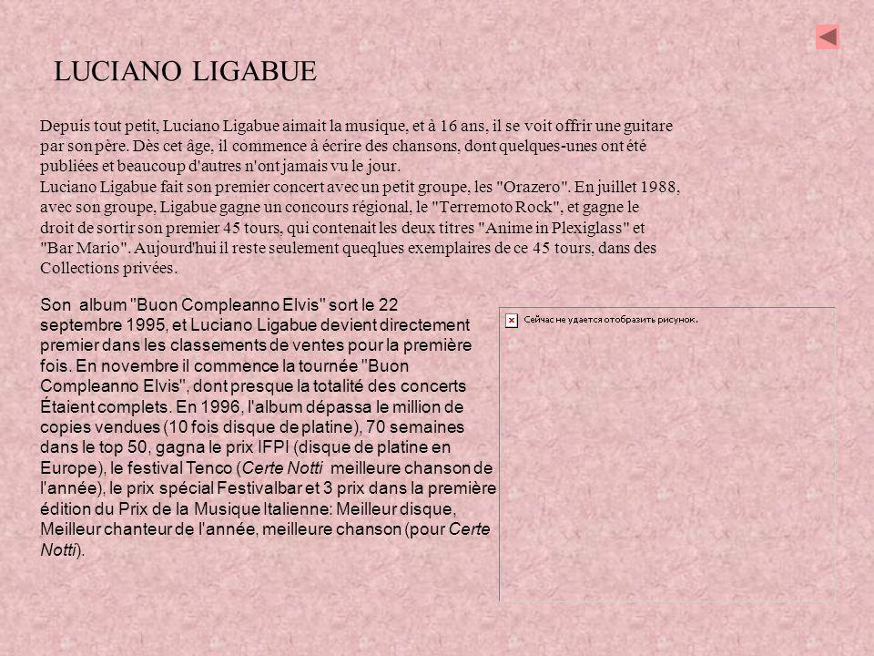 LUCIANO LIGABUE Depuis tout petit, Luciano Ligabue aimait la musique, et à 16 ans, il se voit offrir une guitare.