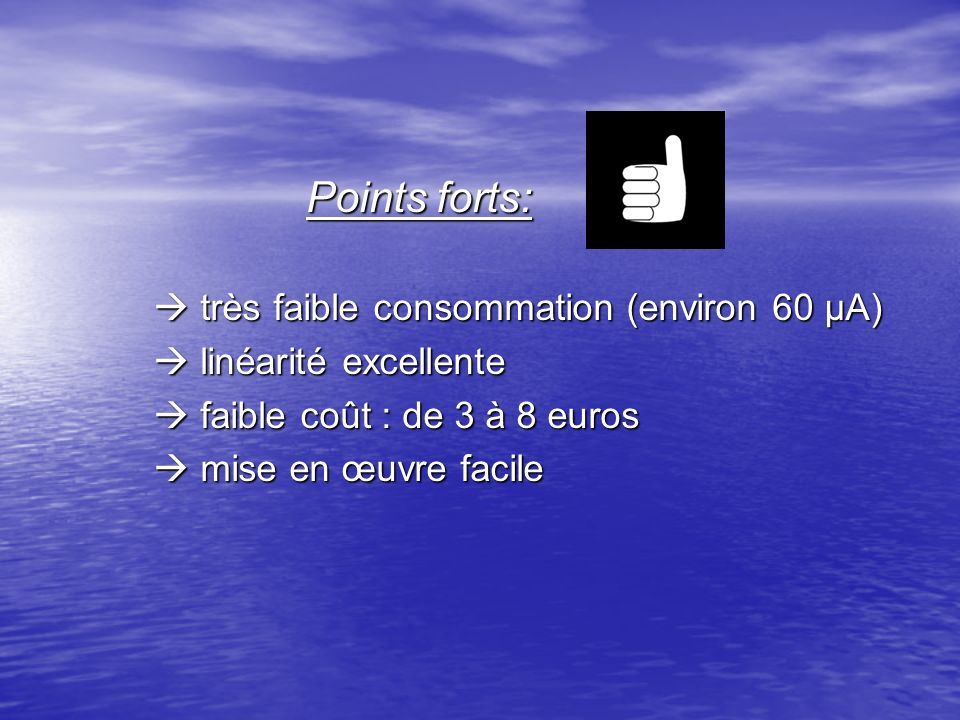 Points forts:  très faible consommation (environ 60 µA)