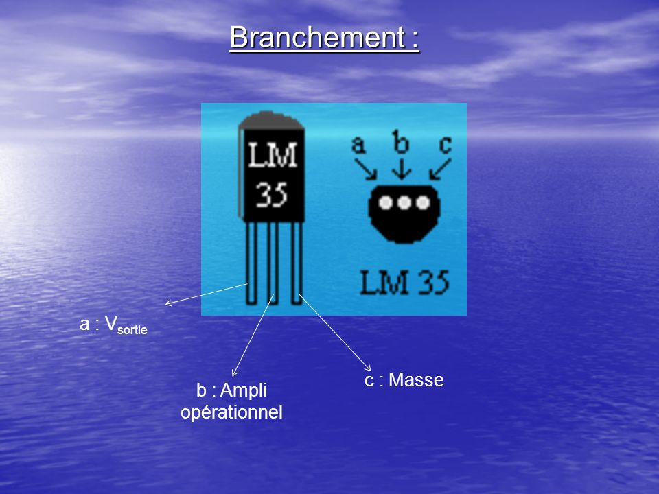 Branchement : a : Vsortie c : Masse b : Ampli opérationnel