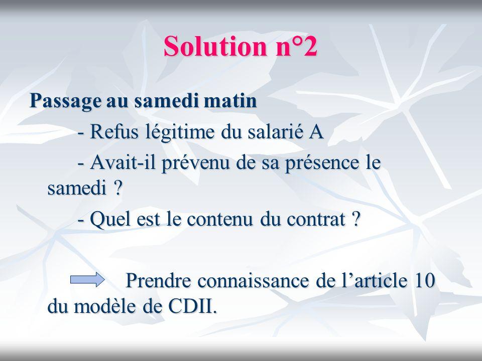 Solution n°2 Passage au samedi matin - Refus légitime du salarié A