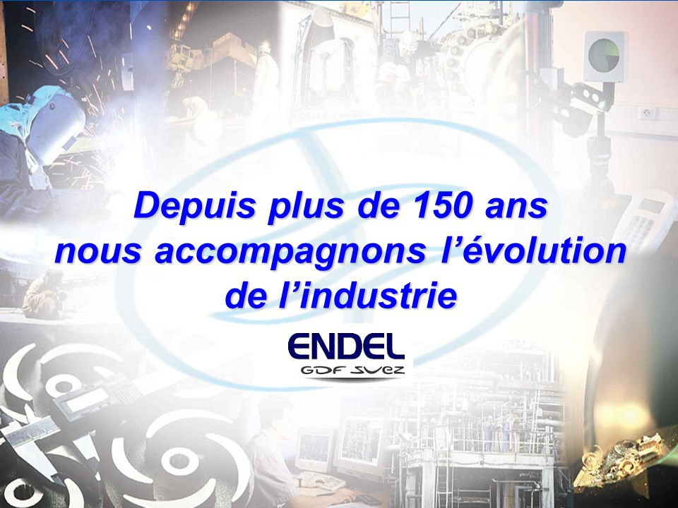 Depuis plus de 150 ans nous accompagnons l'évolution de l'industrie