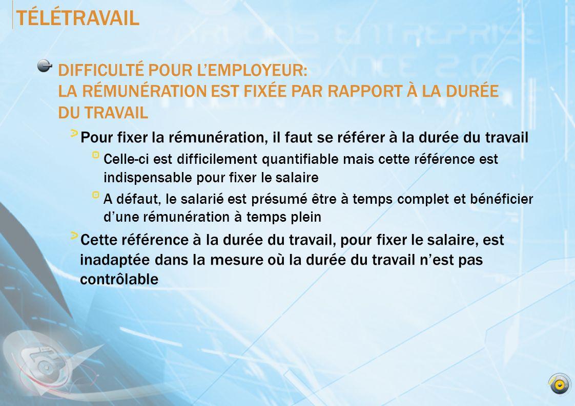 TÉLÉTRAVAIL DIFFICULTÉ POUR L'EMPLOYEUR: LA RÉMUNÉRATION EST FIXÉE PAR RAPPORT À LA DURÉE DU TRAVAIL.