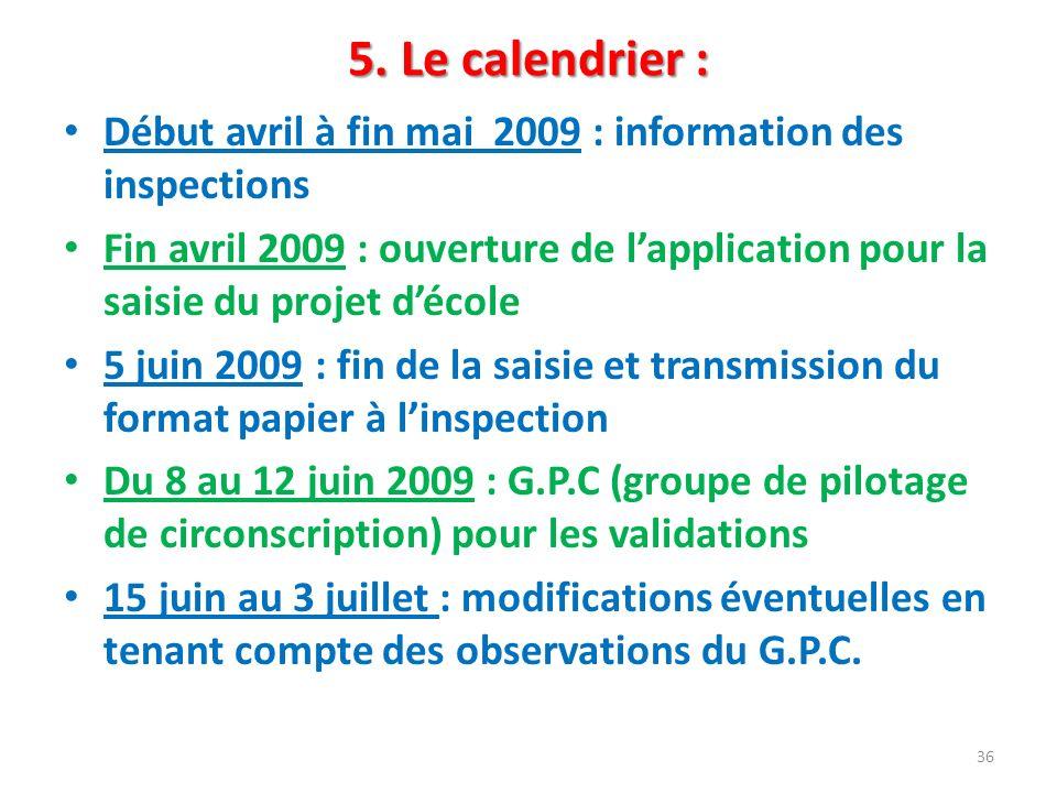 5. Le calendrier : Début avril à fin mai 2009 : information des inspections.