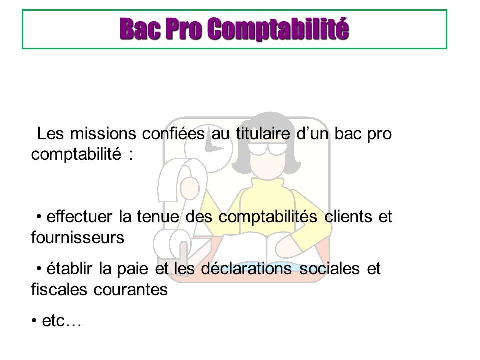 Bac Pro Comptabilité Les missions confiées au titulaire d'un bac pro comptabilité : • effectuer la tenue des comptabilités clients et fournisseurs.