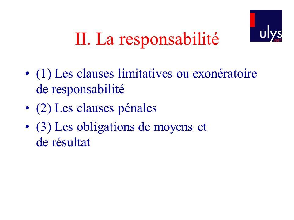 II. La responsabilité (1) Les clauses limitatives ou exonératoire de responsabilité. (2) Les clauses pénales.