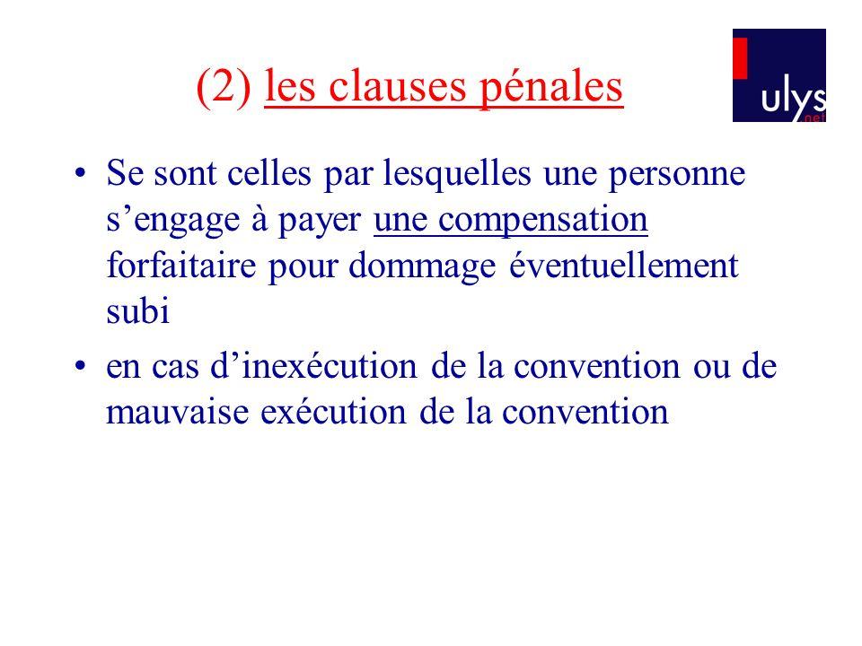 (2) les clauses pénales Se sont celles par lesquelles une personne s'engage à payer une compensation forfaitaire pour dommage éventuellement subi.