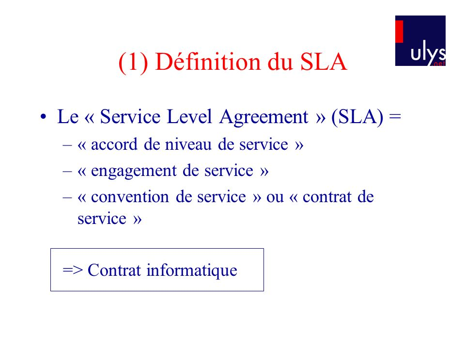 (1) Définition du SLA Le « Service Level Agreement » (SLA) =
