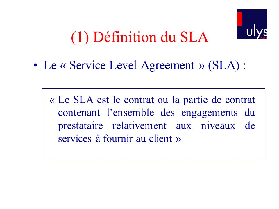 (1) Définition du SLA Le « Service Level Agreement » (SLA) :
