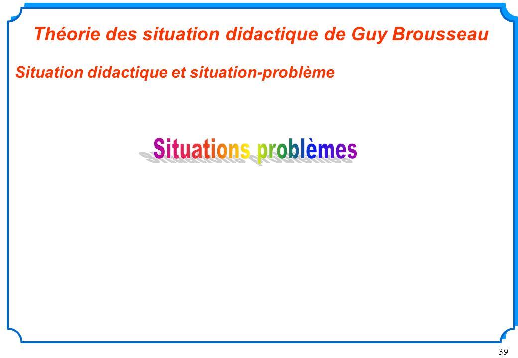 Situations problèmes Théorie des situation didactique de Guy Brousseau