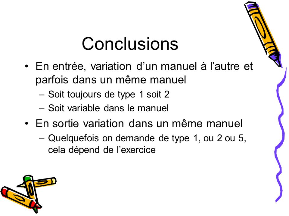 Conclusions En entrée, variation d'un manuel à l'autre et parfois dans un même manuel. Soit toujours de type 1 soit 2.