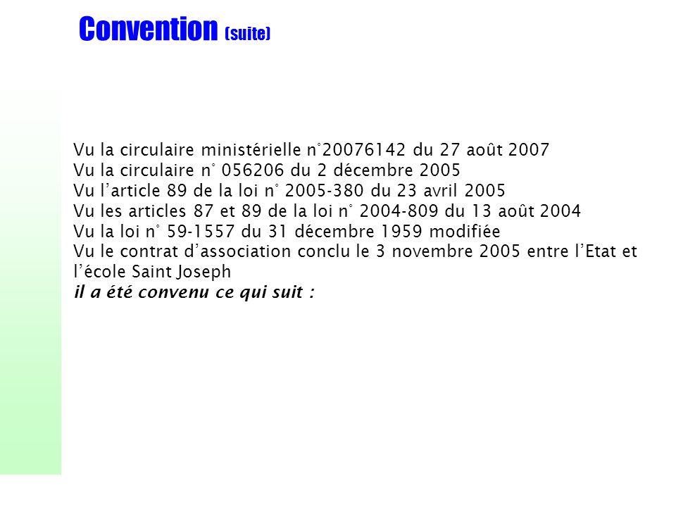 Convention (suite) Vu la circulaire ministérielle n°20076142 du 27 août 2007. Vu la circulaire n° 056206 du 2 décembre 2005.