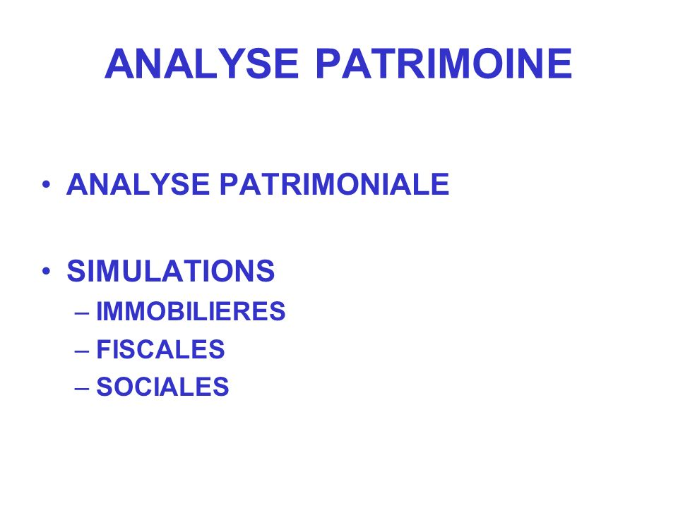 ANALYSE PATRIMOINE ANALYSE PATRIMONIALE SIMULATIONS IMMOBILIERES