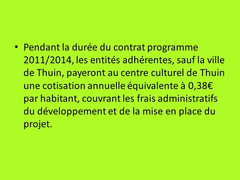 Pendant la durée du contrat programme 2011/2014, les entités adhérentes, sauf la ville de Thuin, payeront au centre culturel de Thuin une cotisation annuelle équivalente à 0,38€ par habitant, couvrant les frais administratifs du développement et de la mise en place du projet.