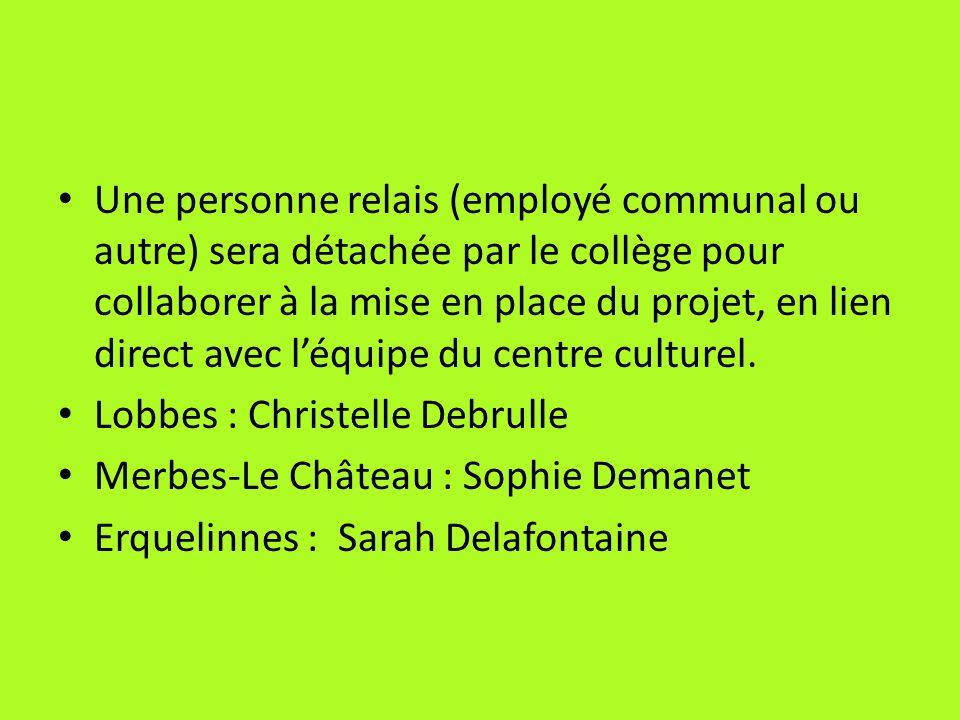Une personne relais (employé communal ou autre) sera détachée par le collège pour collaborer à la mise en place du projet, en lien direct avec l'équipe du centre culturel.