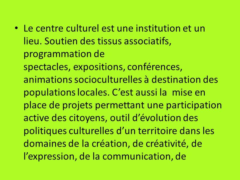 Le centre culturel est une institution et un lieu