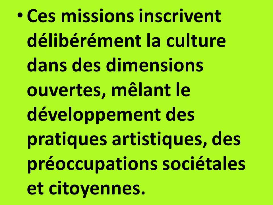 Ces missions inscrivent délibérément la culture dans des dimensions ouvertes, mêlant le développement des pratiques artistiques, des préoccupations sociétales et citoyennes.