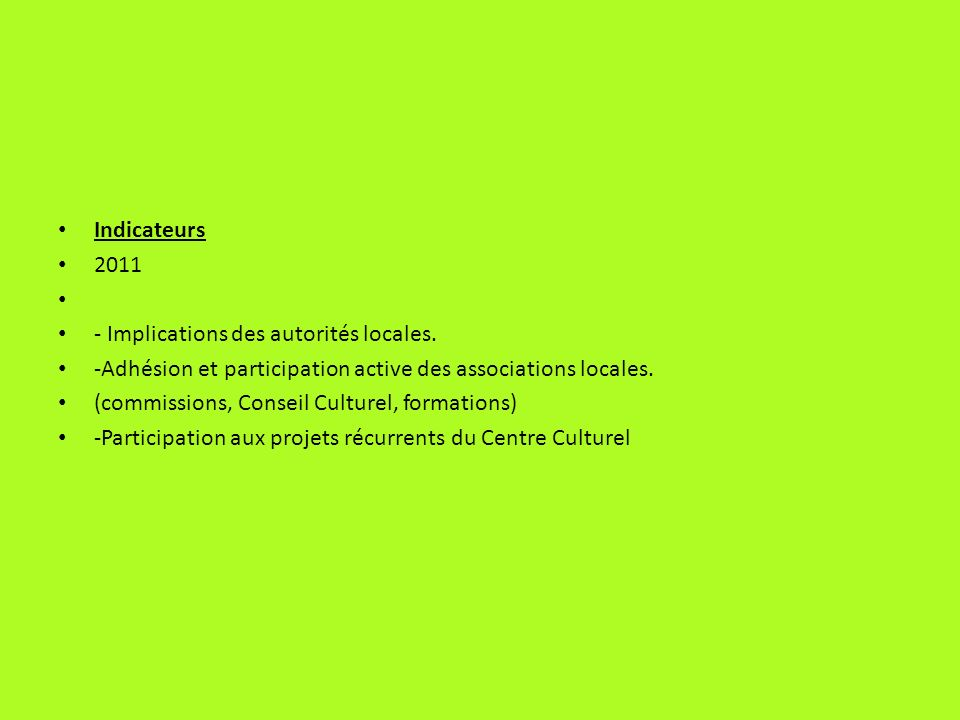 Indicateurs 2011. - Implications des autorités locales. -Adhésion et participation active des associations locales.