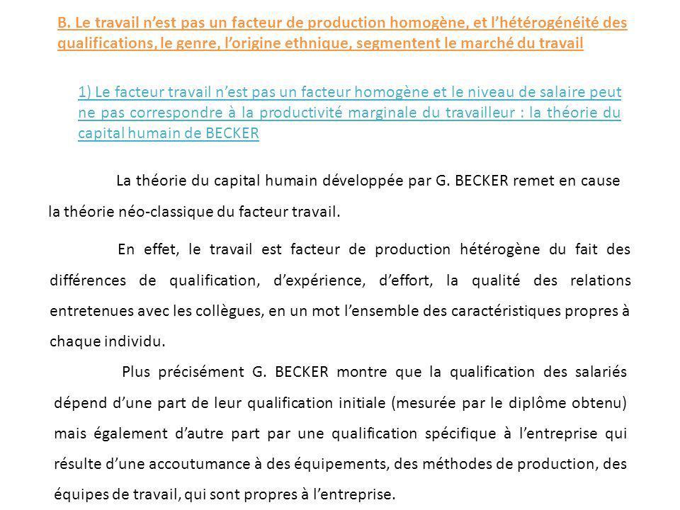 B. Le travail n'est pas un facteur de production homogène, et l'hétérogénéité des qualifications, le genre, l'origine ethnique, segmentent le marché du travail