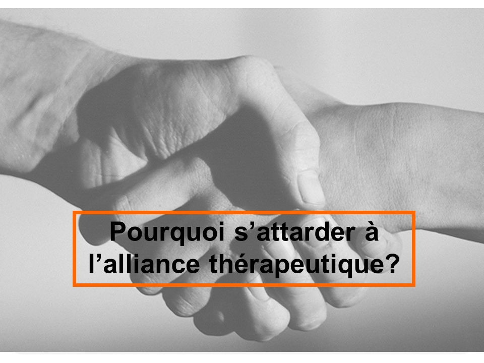 Pourquoi s'attarder à l'alliance thérapeutique