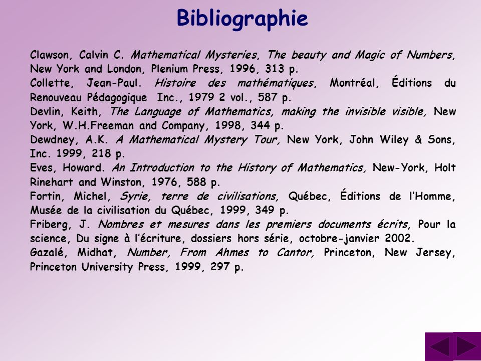 Bibliographie Clawson, Calvin C. Mathematical Mysteries, The beauty and Magic of Numbers, New York and London, Plenium Press, 1996, 313 p.