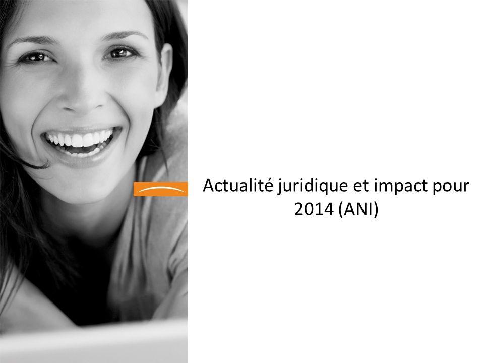 Actualité juridique et impact pour 2014 (ANI)