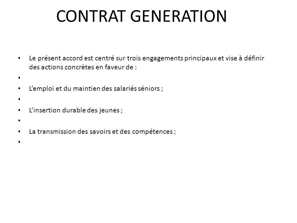 CONTRAT GENERATION Le présent accord est centré sur trois engagements principaux et vise à définir des actions concrètes en faveur de :
