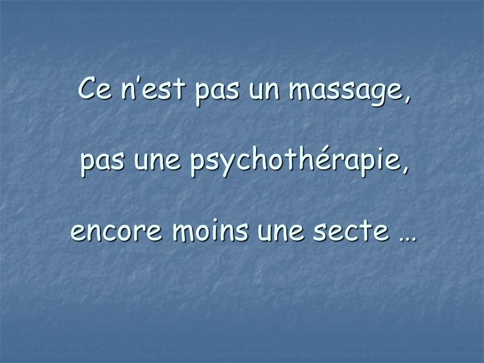 Ce n'est pas un massage, pas une psychothérapie, encore moins une secte …