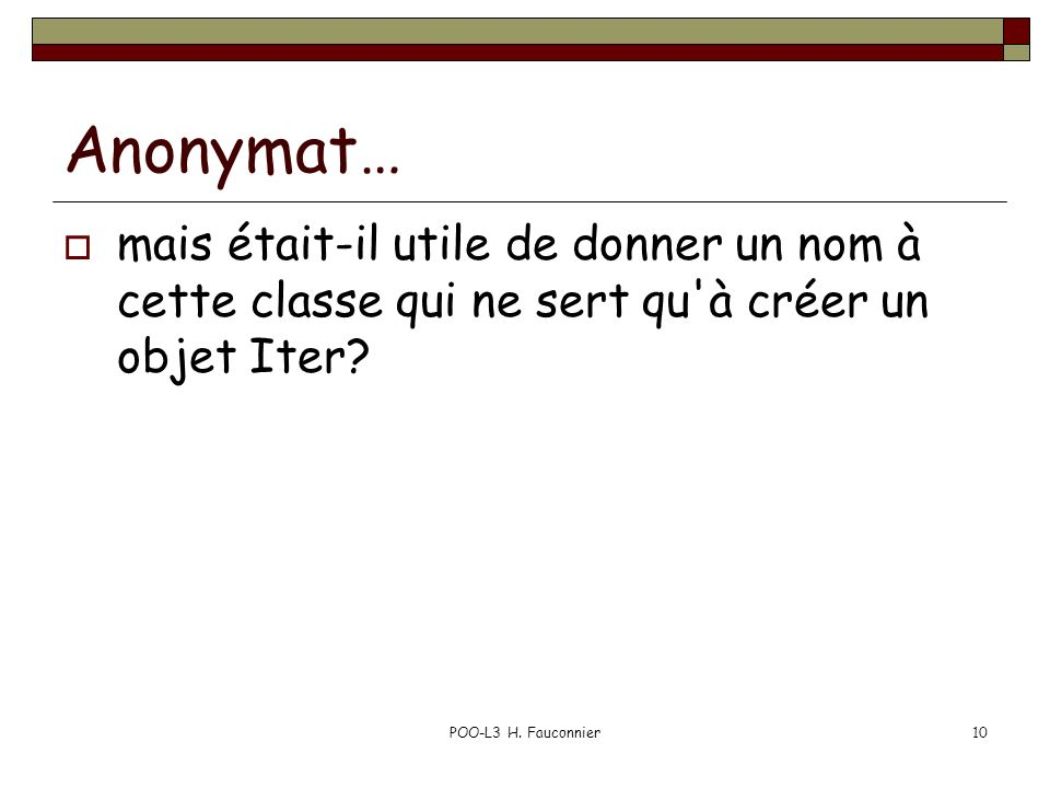 Anonymat… mais était-il utile de donner un nom à cette classe qui ne sert qu à créer un objet Iter