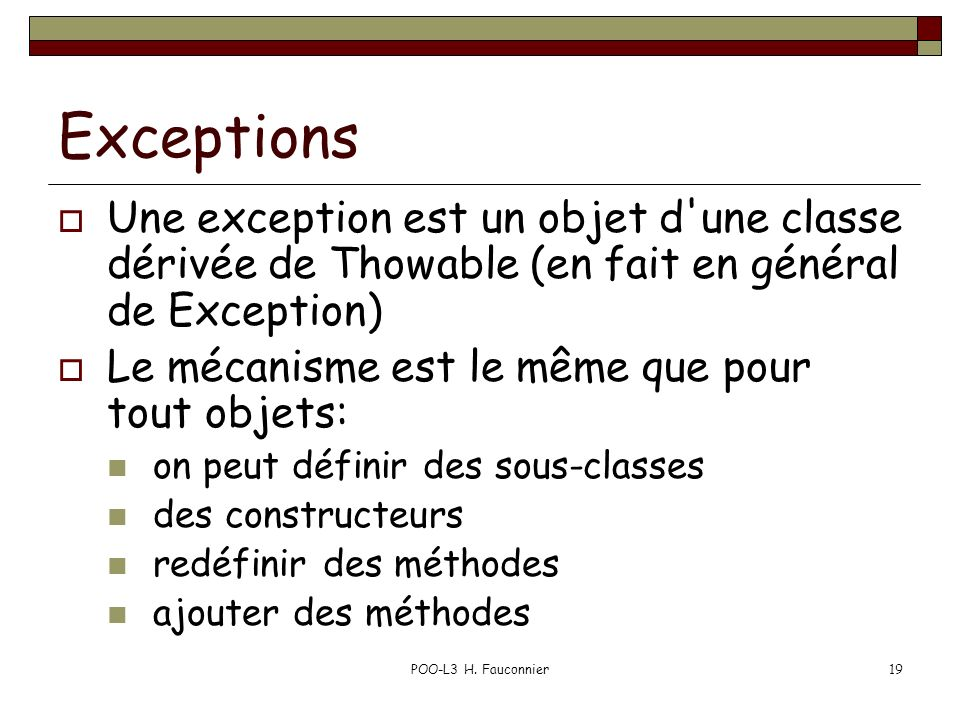 Exceptions Une exception est un objet d une classe dérivée de Thowable (en fait en général de Exception)