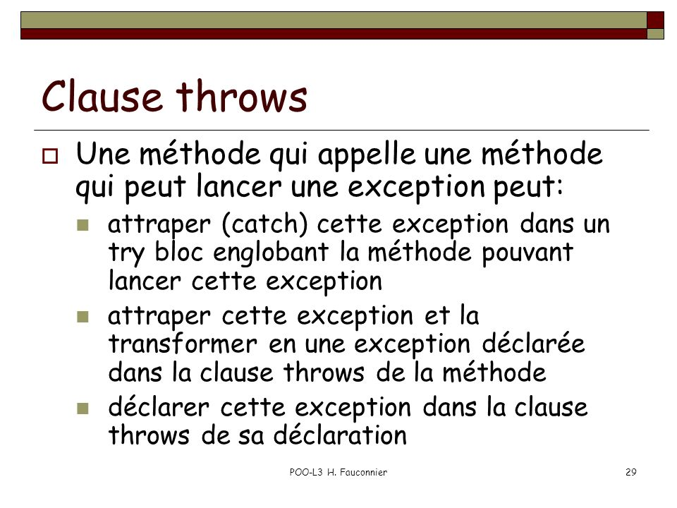 Clause throws Une méthode qui appelle une méthode qui peut lancer une exception peut: