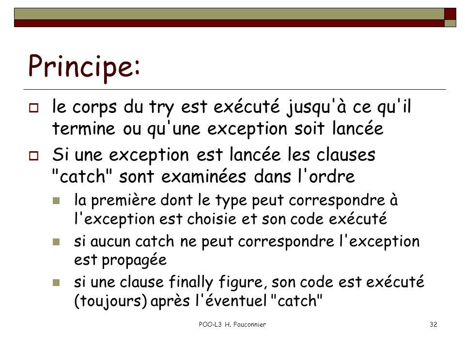 Principe: le corps du try est exécuté jusqu à ce qu il termine ou qu une exception soit lancée.