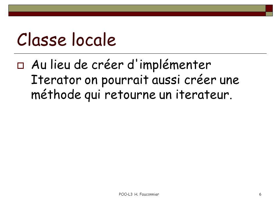 Classe locale Au lieu de créer d implémenter Iterator on pourrait aussi créer une méthode qui retourne un iterateur.
