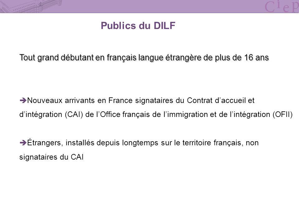 Publics du DILF Tout grand débutant en français langue étrangère de plus de 16 ans.