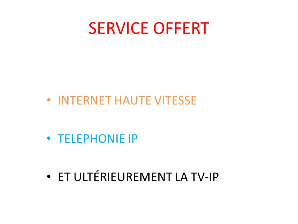 SERVICE OFFERT INTERNET HAUTE VITESSE TELEPHONIE IP