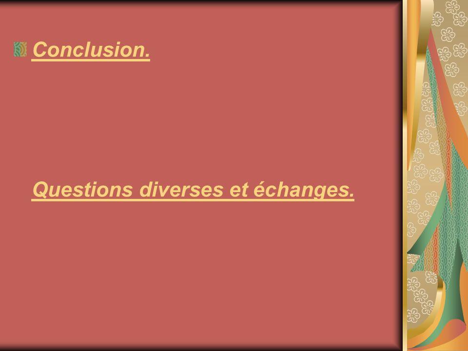 Conclusion. Questions diverses et échanges.