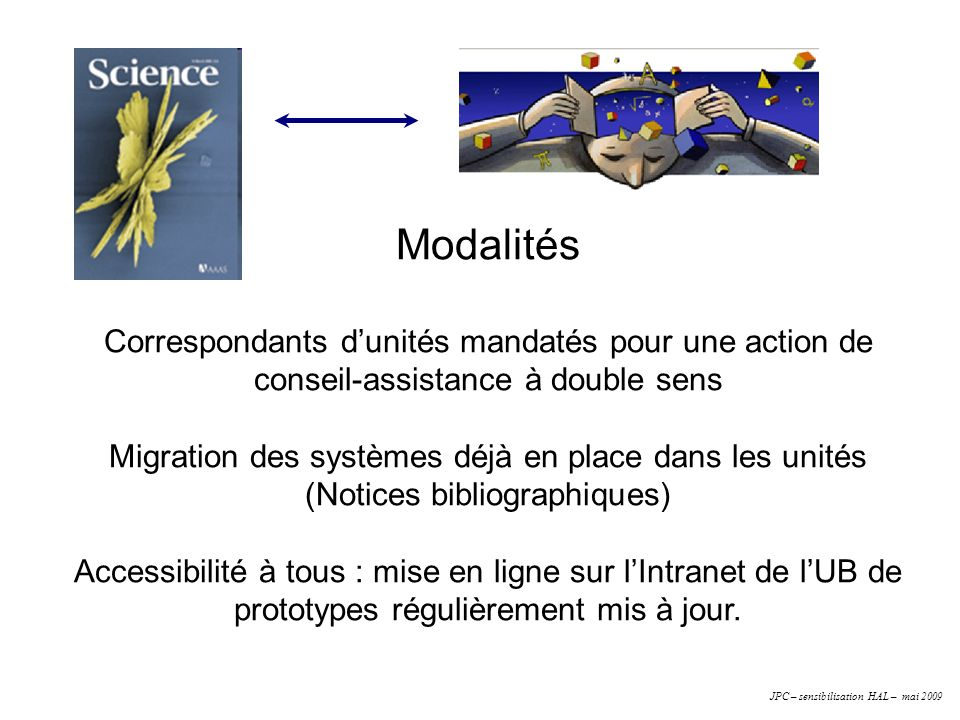 Modalités Correspondants d'unités mandatés pour une action de conseil-assistance à double sens. Migration des systèmes déjà en place dans les unités.