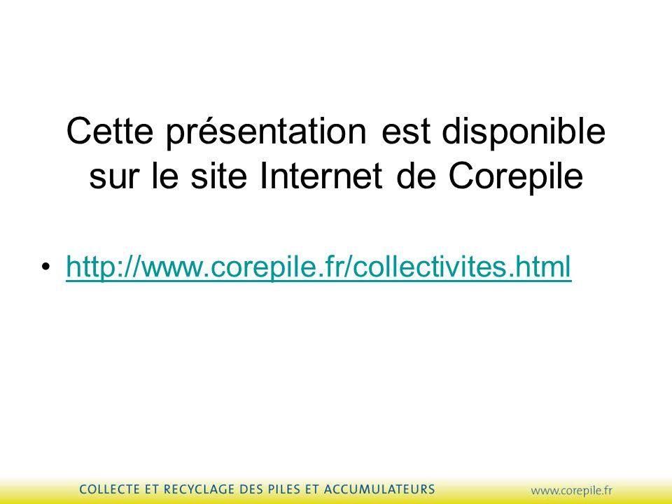 Cette présentation est disponible sur le site Internet de Corepile